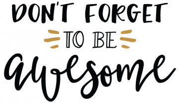 Dont-forget-to-be-Awesome-Today